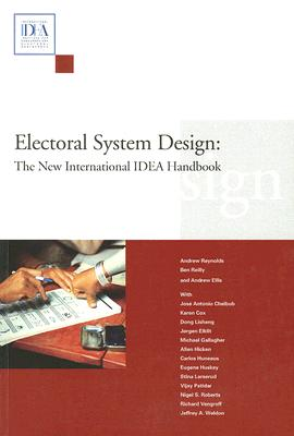 Electoral System Design: The New International IDEA Handbook By Reynolds, Andrew/ Reilly, Ben/ Ellis, Andrew